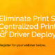 Eliminate Print servers with PriApps Centralized Printer Management & Driver Deployment webinar