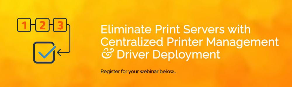 Eliminate Print servers with PriApps Centralized Printer Management & Driver Deployment webinar